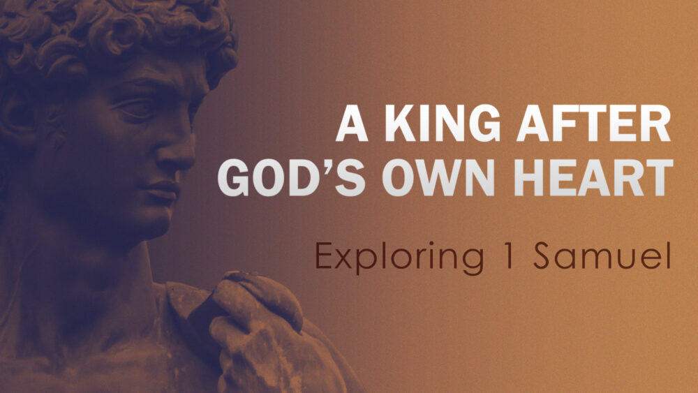 1st & 2nd Samuel - A King After God's Own Heart